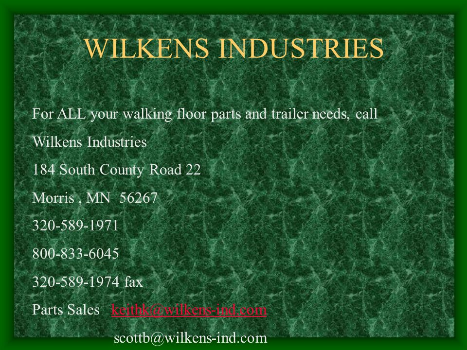WILKENS INDUSTRIES For ALL your walking floor parts and trailer needs, call. Wilkens Industries. 184 South County Road 22.