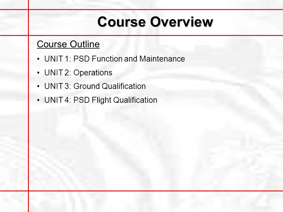 Course Overview Course Outline UNIT 1: PSD Function and Maintenance