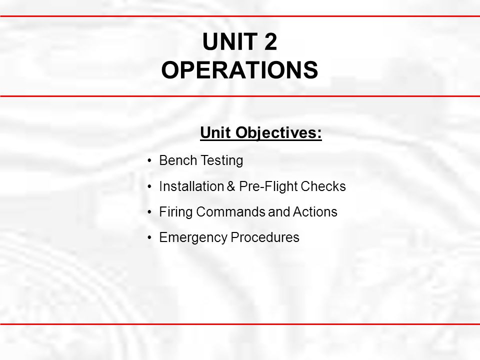 UNIT 2 OPERATIONS Unit Objectives: Bench Testing