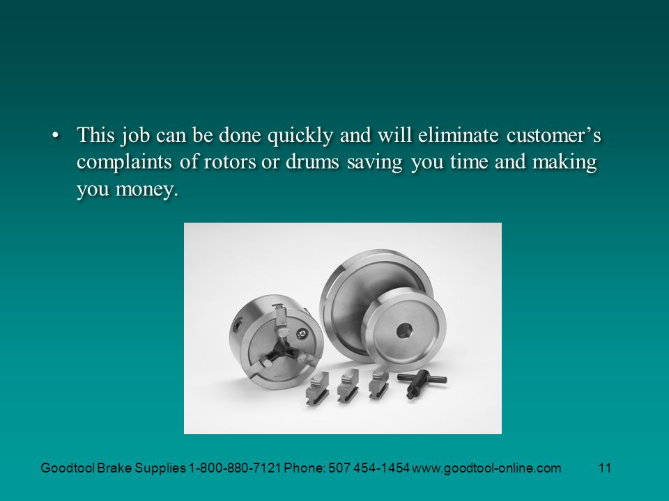This job can be done quickly and will eliminate customer's complaints of rotors or drums saving you time and making you money.