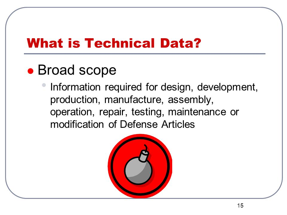 Broad scope What is Technical Data
