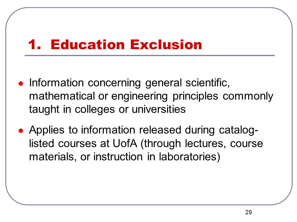 1. Education Exclusion Information concerning general scientific, mathematical or engineering principles commonly taught in colleges or universities.