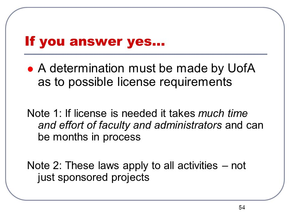 If you answer yes… A determination must be made by UofA as to possible license requirements.