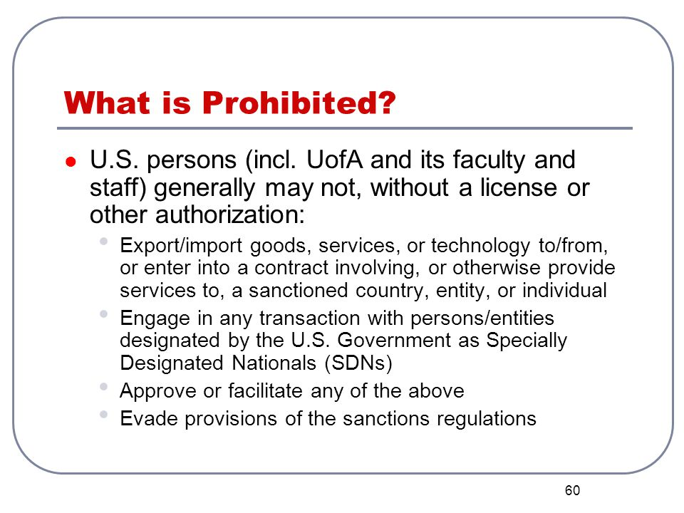 What is Prohibited U.S. persons (incl. UofA and its faculty and staff) generally may not, without a license or other authorization: