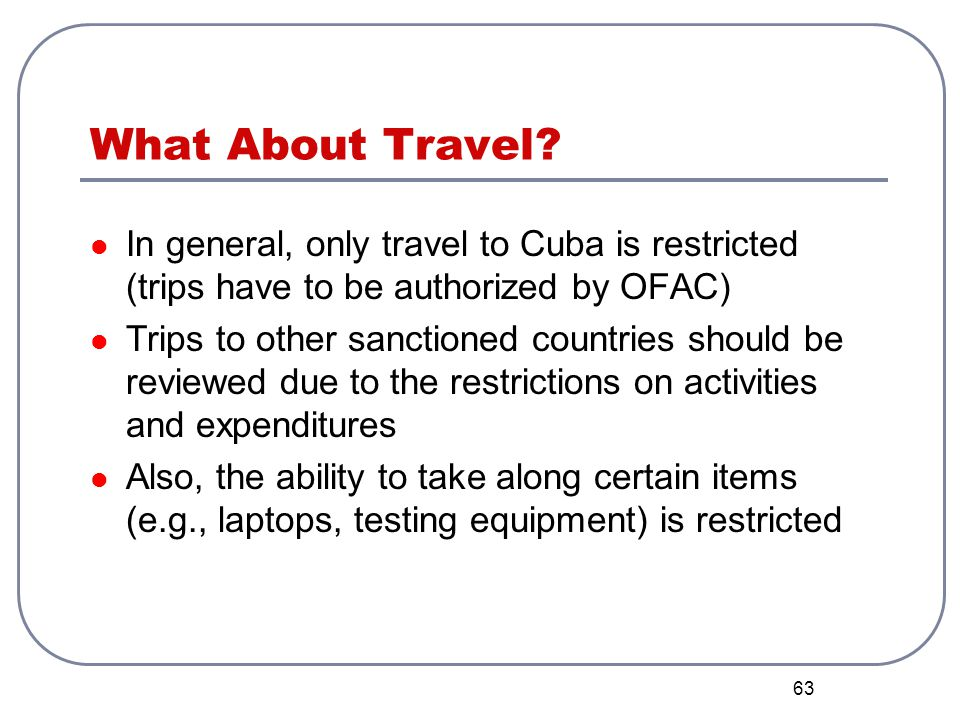 What About Travel In general, only travel to Cuba is restricted (trips have to be authorized by OFAC)