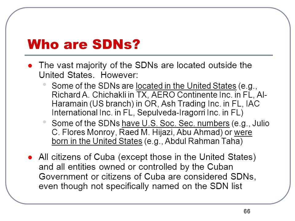 Who are SDNs The vast majority of the SDNs are located outside the United States. However: