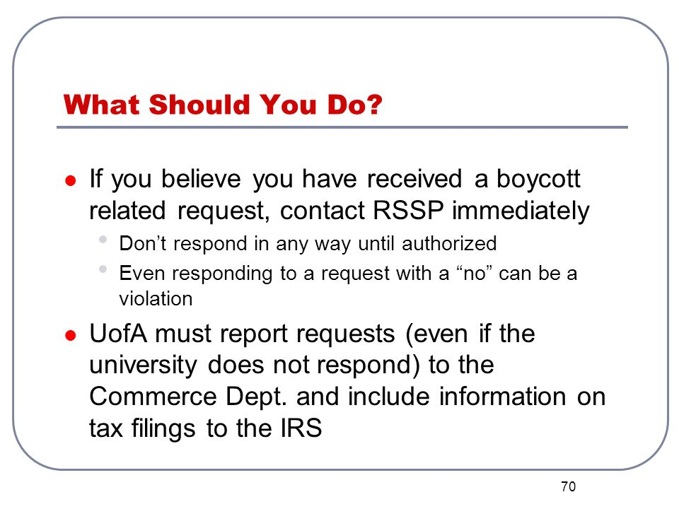 What Should You Do If you believe you have received a boycott related request, contact RSSP immediately.
