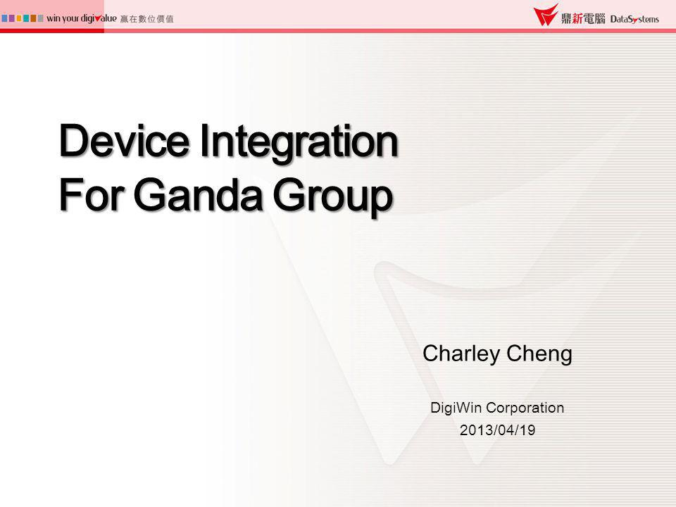 Device Integration For Ganda Group Charley Cheng DigiWin Corporation