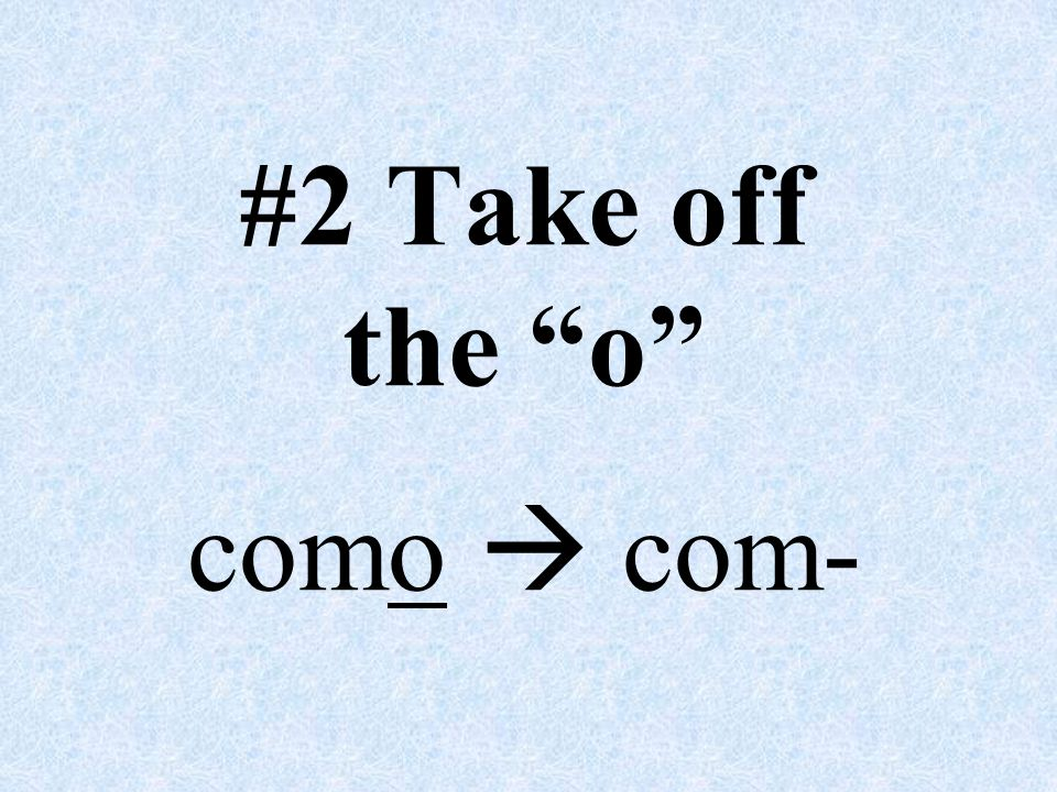 #2 Take off the o como  com-