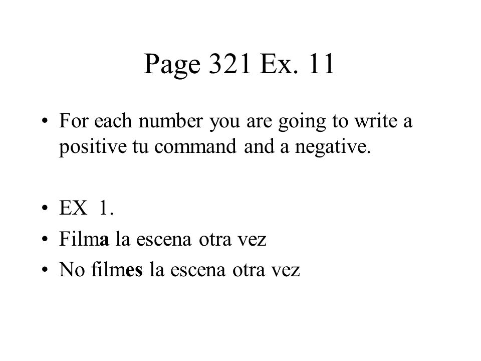 Page 321 Ex. 11 For each number you are going to write a positive tu command and a negative. EX 1.