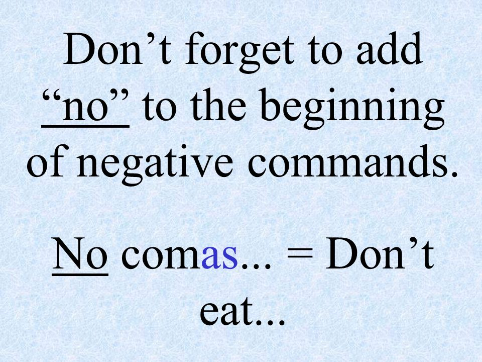 Don't forget to add no to the beginning of negative commands