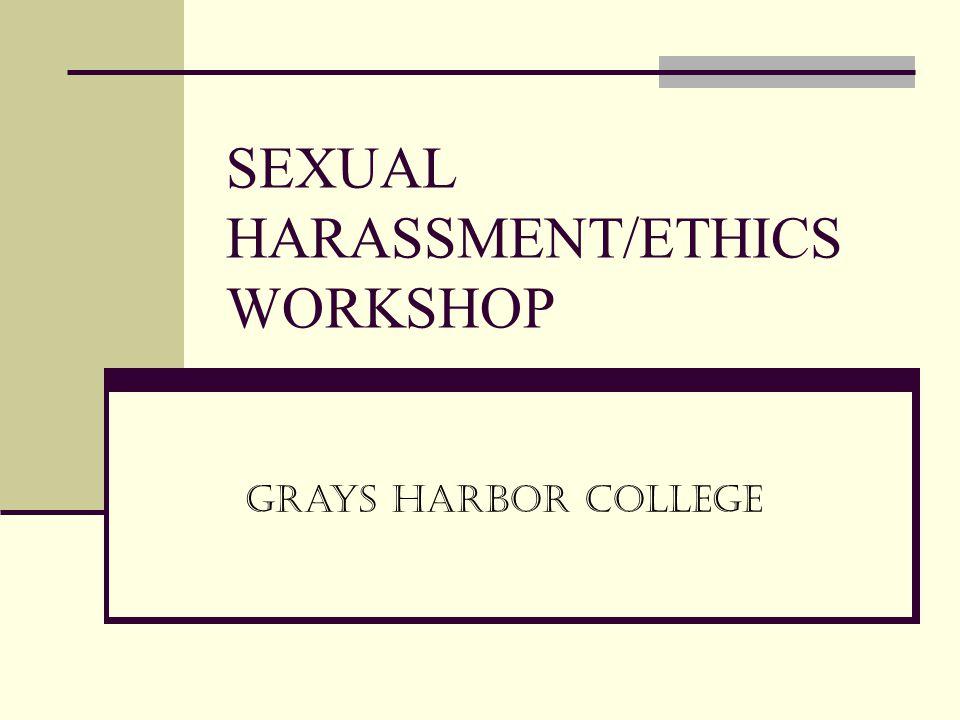 SEXUAL HARASSMENT/ETHICS WORKSHOP