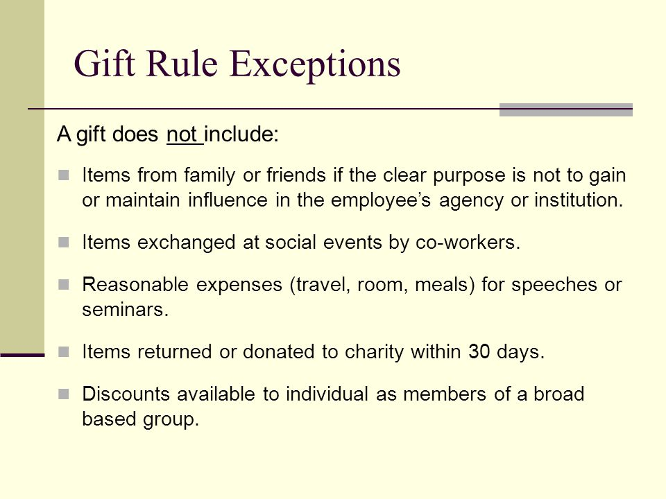Gift Rule Exceptions A gift does not include: