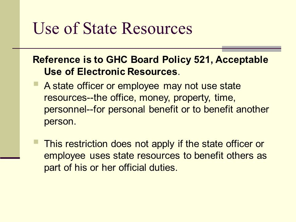 Use of State Resources Reference is to GHC Board Policy 521, Acceptable Use of Electronic Resources.