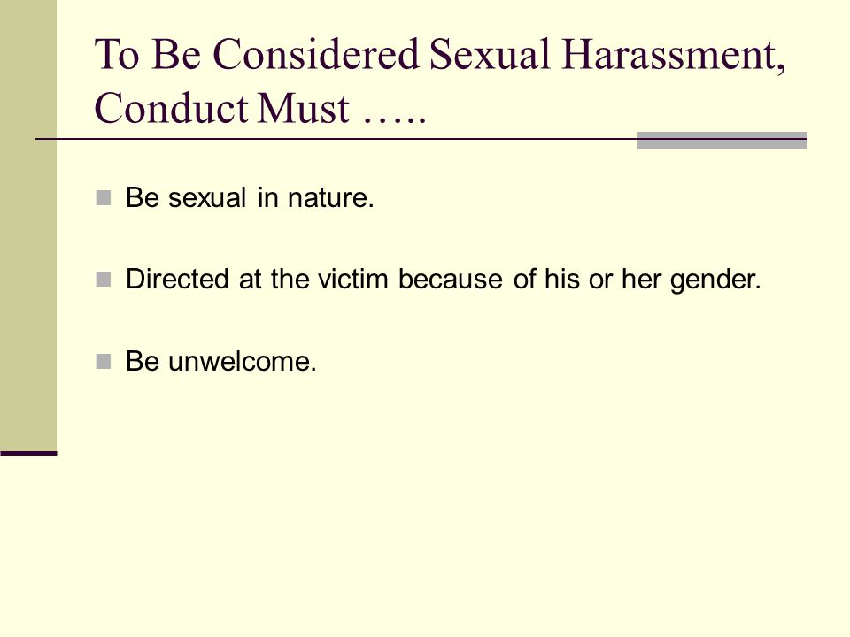 To Be Considered Sexual Harassment, Conduct Must …..