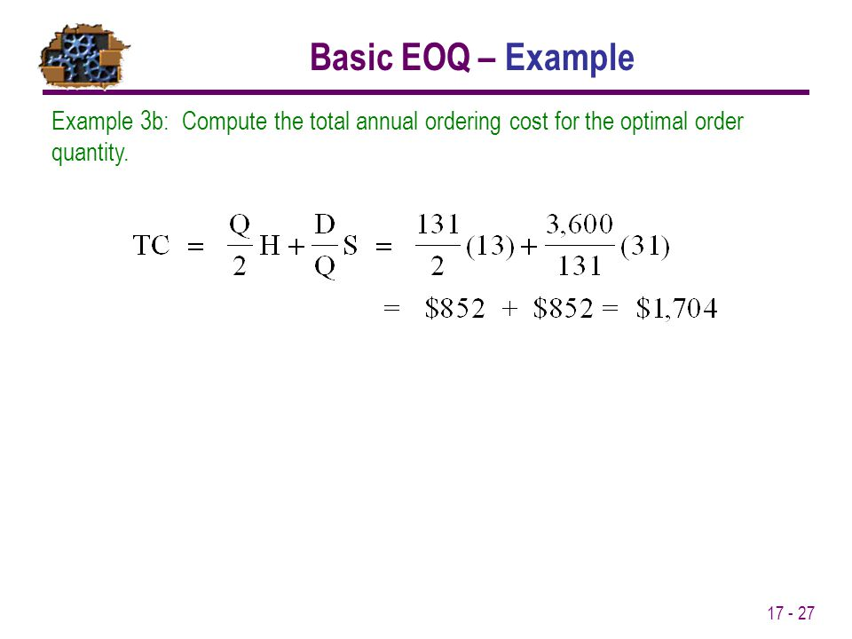Basic EOQ – Example Example 3b: Compute the total annual ordering cost for the optimal order quantity.