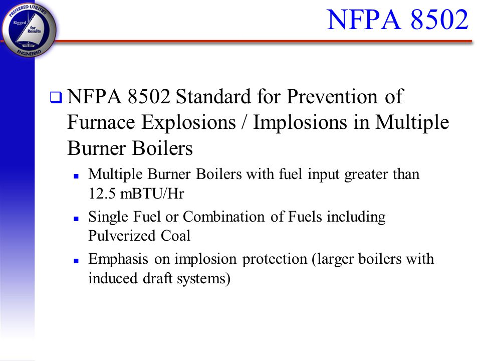 NFPA 8502 NFPA 8502 Standard for Prevention of Furnace Explosions / Implosions in Multiple Burner Boilers.
