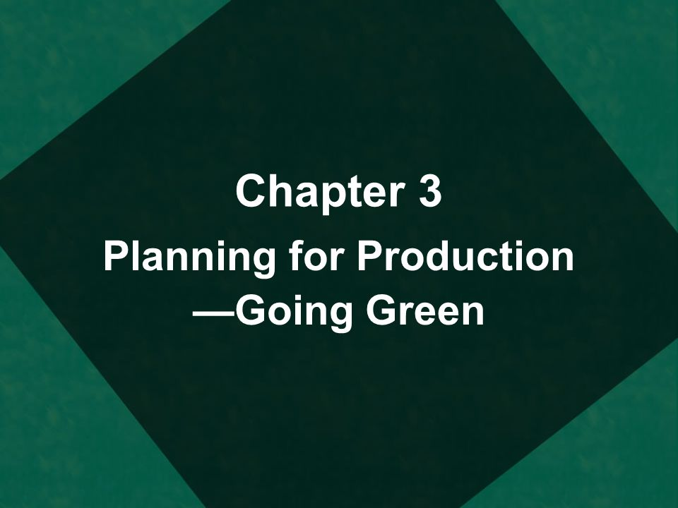 Planning for Production —Going Green