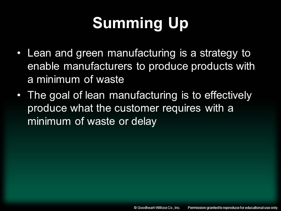 Summing Up Lean and green manufacturing is a strategy to enable manufacturers to produce products with a minimum of waste.