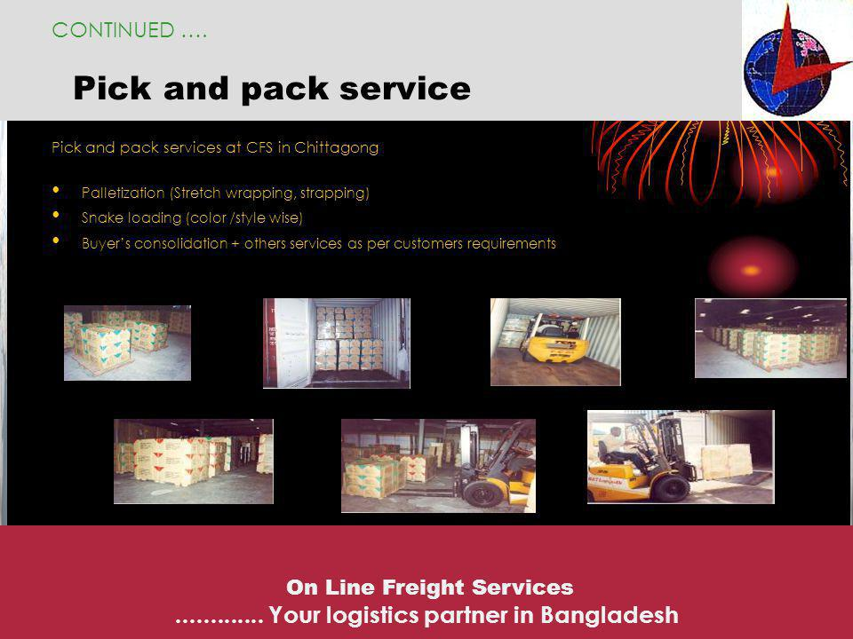 CONTINUED …. Pick and pack service. Pick and pack services at CFS in Chittagong. Palletization (Stretch wrapping, strapping)