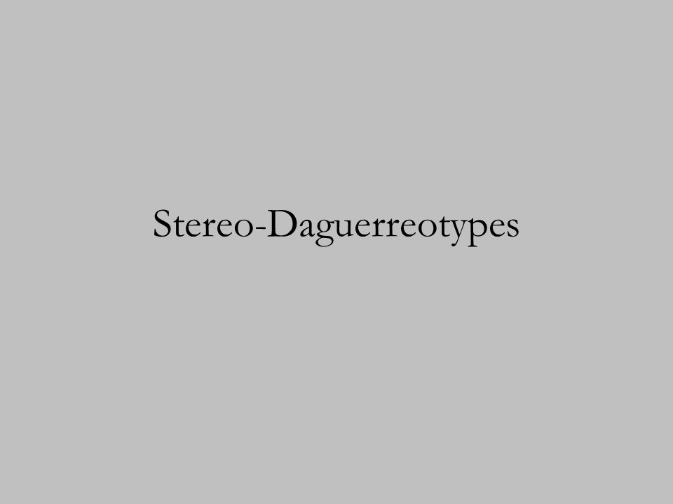 Stereo-Daguerreotypes