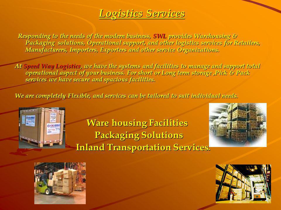 Logistics Services Packaging Solutions Inland Transportation Services.