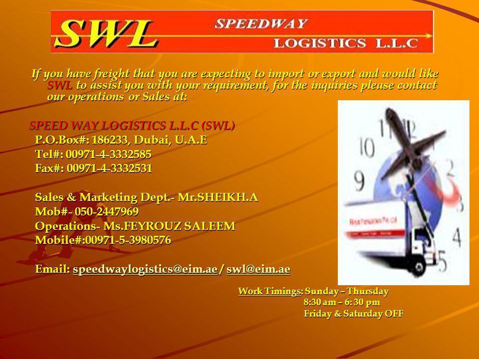 SPEED WAY LOGISTICS L.L.C (SWL) P.O.Box#: 186233, Dubai, U.A.E
