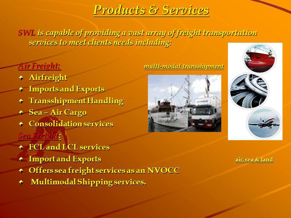 Products & Services SWL is capable of providing a vast array of freight transportation services to meet clients needs including: