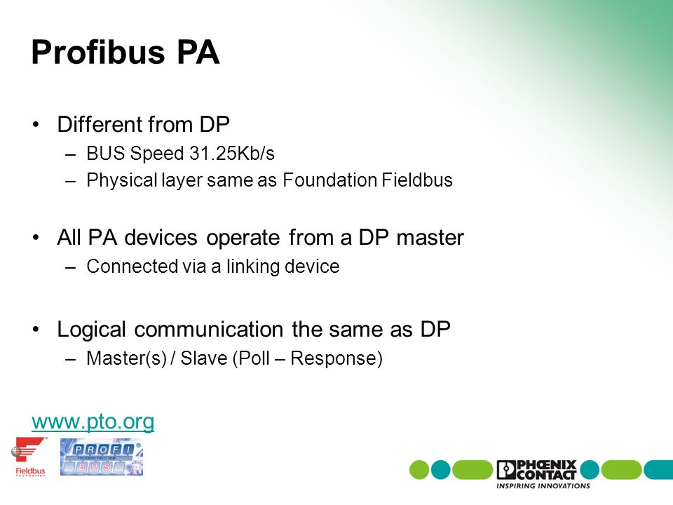 Profibus PA Different from DP All PA devices operate from a DP master