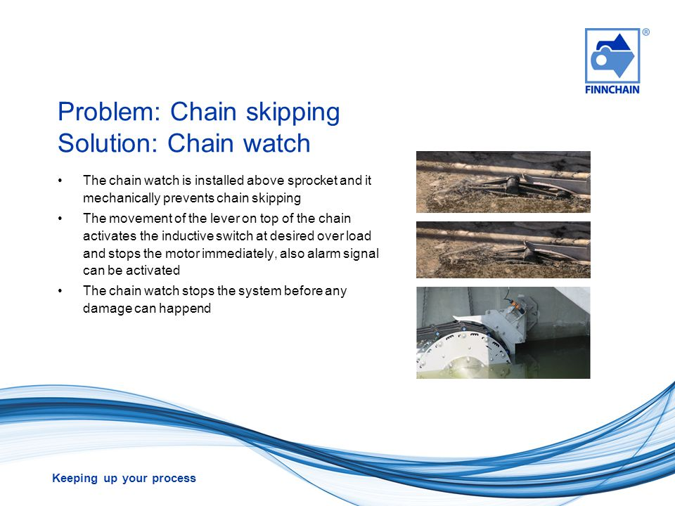 Problem: Chain skipping Solution: Chain watch