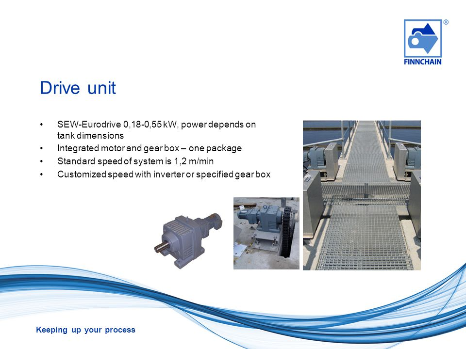 Drive unit SEW-Eurodrive 0,18-0,55 kW, power depends on tank dimensions. Integrated motor and gear box – one package.
