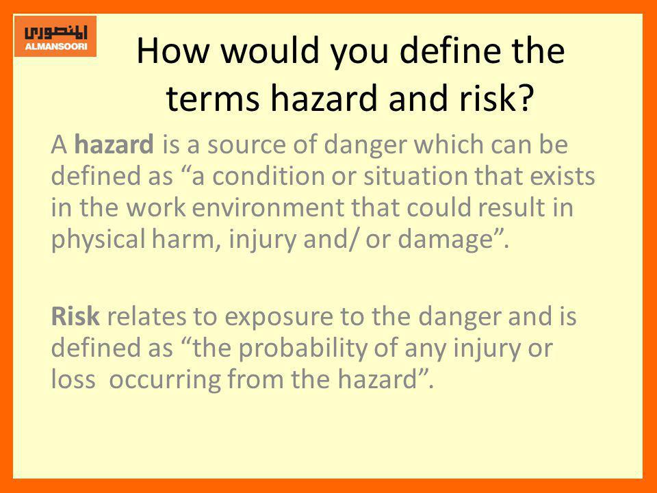 How would you define the terms hazard and risk