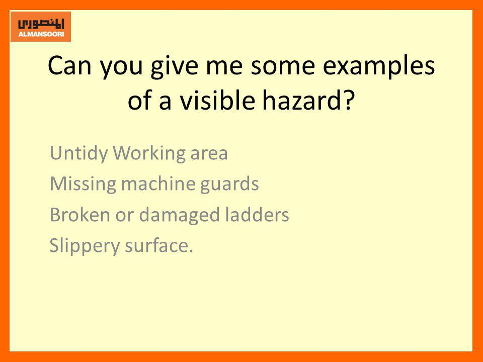 Can you give me some examples of a visible hazard