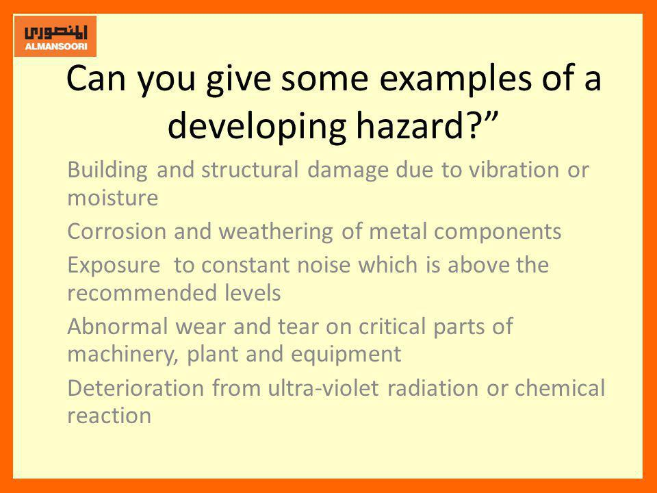 Can you give some examples of a developing hazard