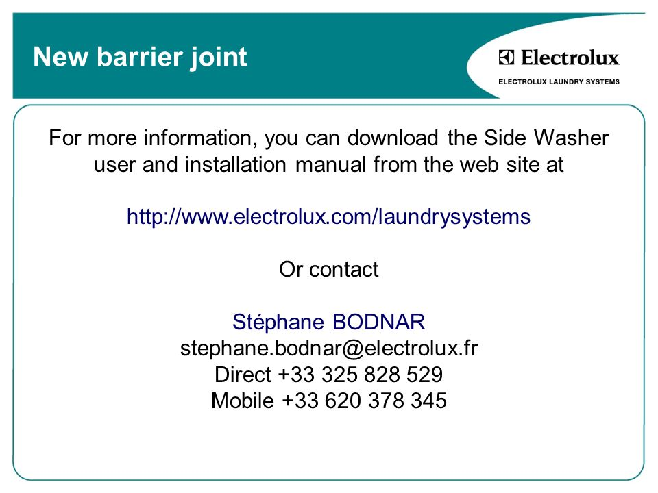New barrier joint For more information, you can download the Side Washer user and installation manual from the web site at.