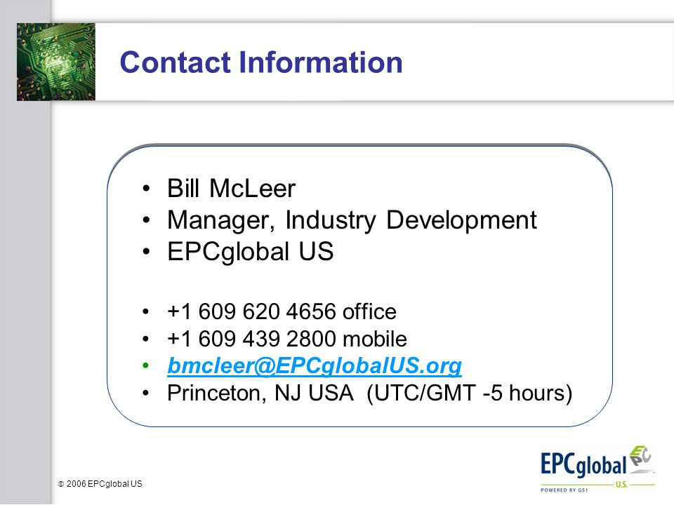 Contact Information Bill McLeer. Manager, Industry Development. EPCglobal US. +1 609 620 4656 office.