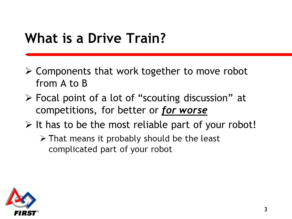 What is a Drive Train Components that work together to move robot from A to B.