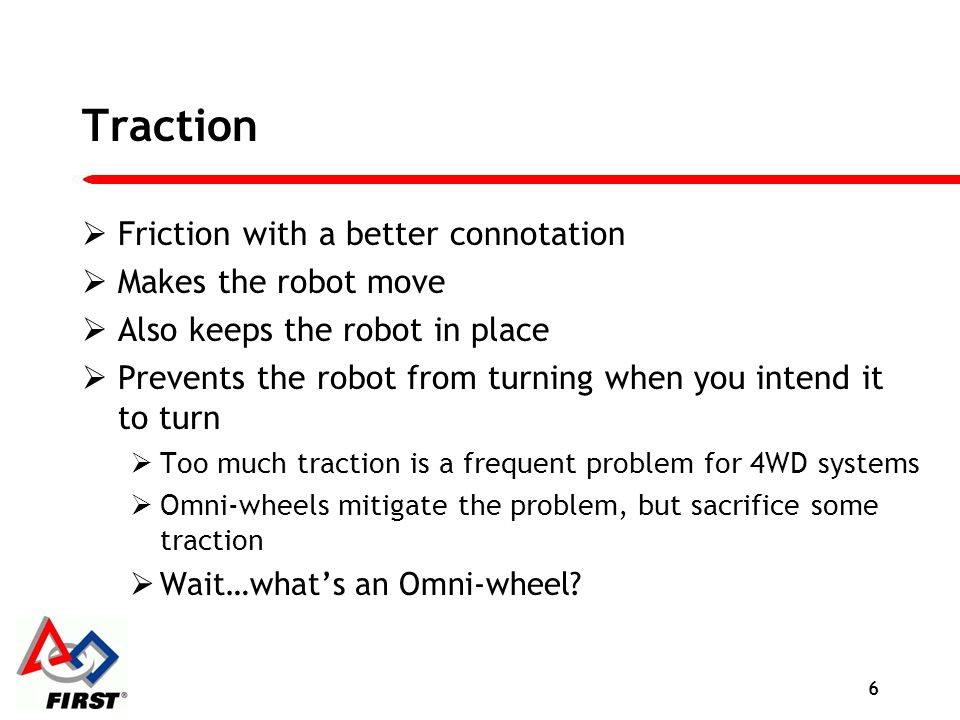 Traction Friction with a better connotation Makes the robot move