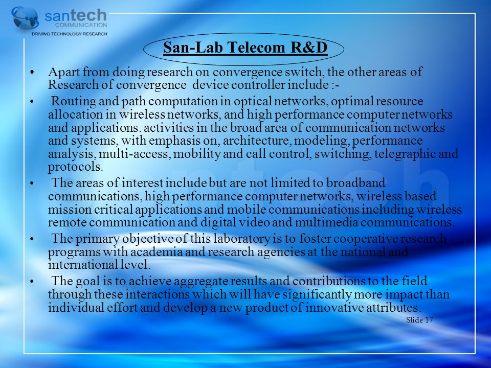 San-Lab Telecom R&D Apart from doing research on convergence switch, the other areas of Research of convergence device controller include :-