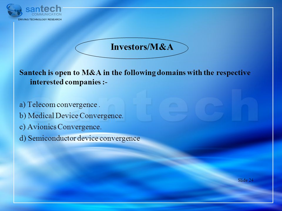 Investors/M&A Santech is open to M&A in the following domains with the respective interested companies :-