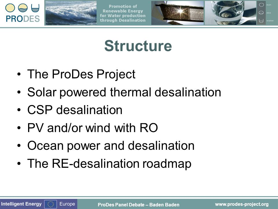 Structure The ProDes Project Solar powered thermal desalination