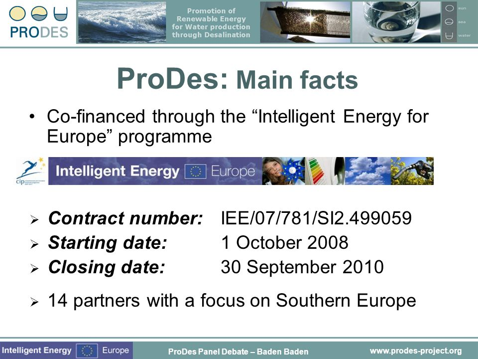 ProDes: Main facts Co-financed through the Intelligent Energy for Europe programme. Contract number: IEE/07/781/SI2.499059.
