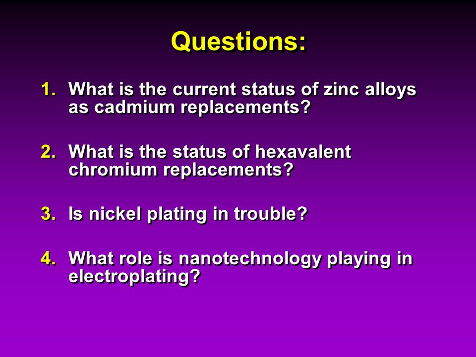 Questions: What is the current status of zinc alloys as cadmium replacements What is the status of hexavalent chromium replacements