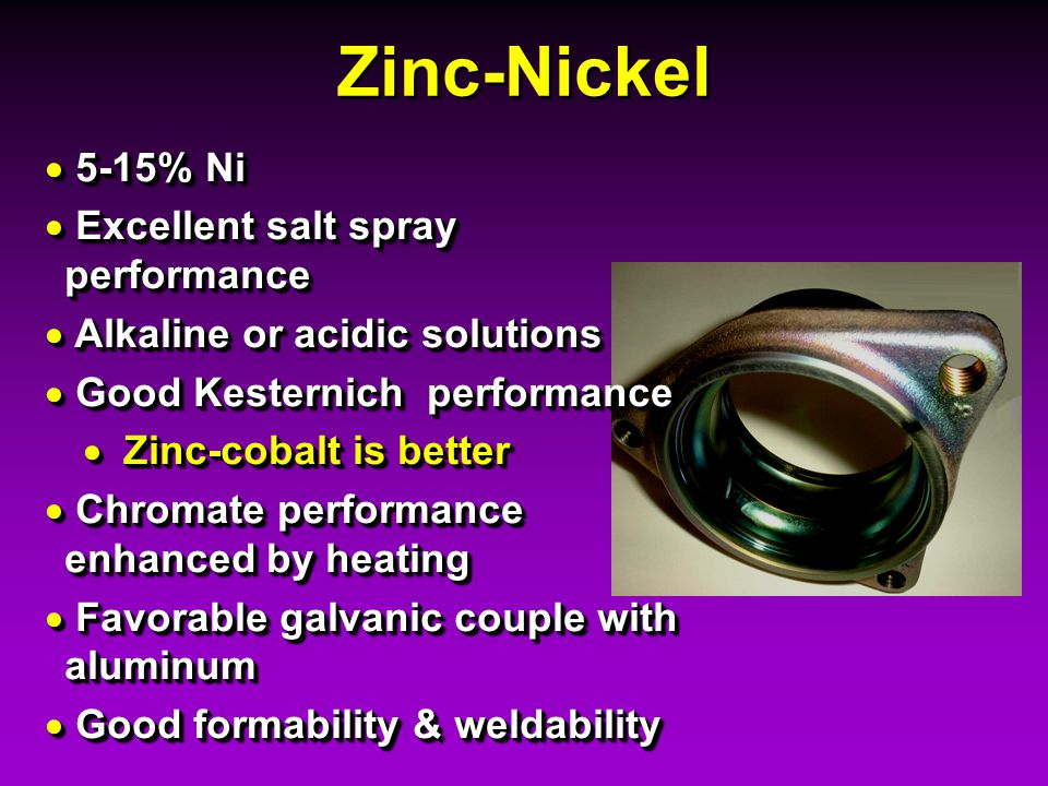 Zinc-Nickel 5-15% Ni Excellent salt spray performance