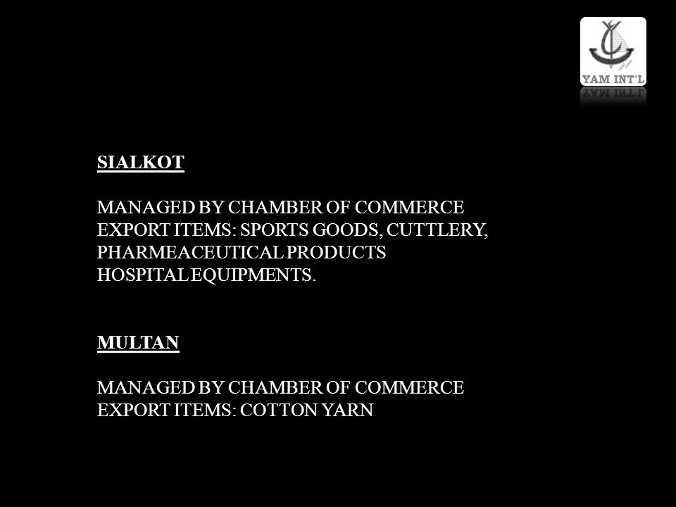 SIALKOT MANAGED BY CHAMBER OF COMMERCE. EXPORT ITEMS: SPORTS GOODS, CUTTLERY, PHARMEACEUTICAL PRODUCTS.