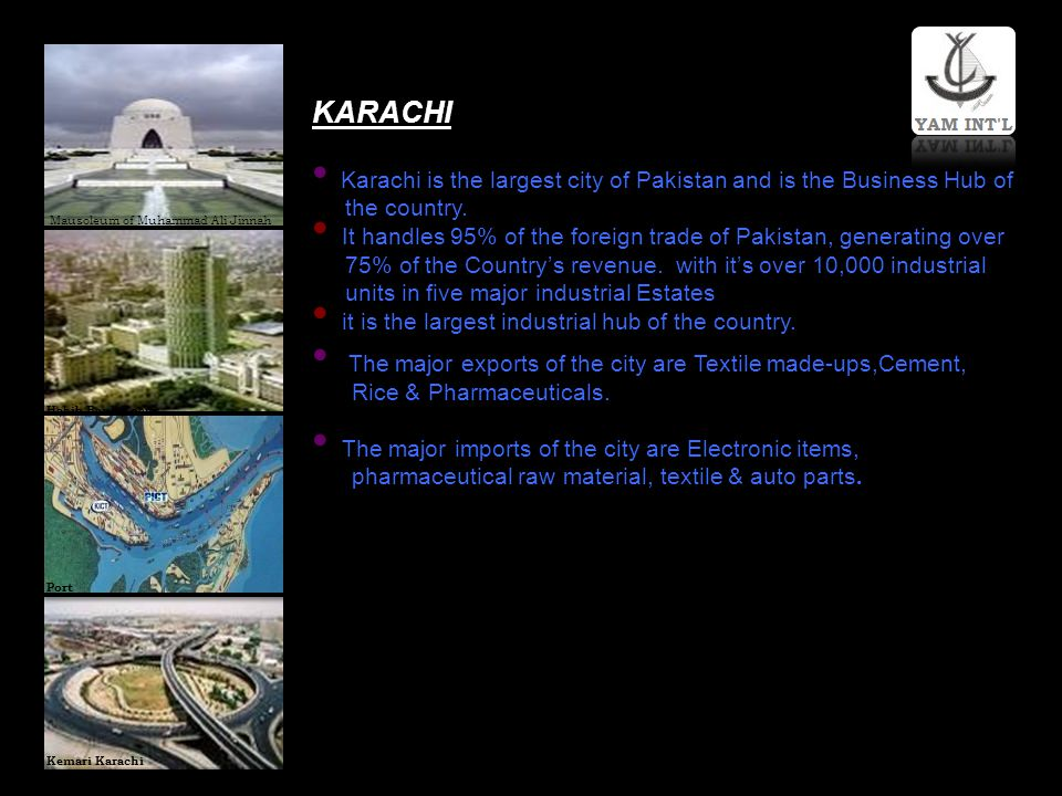 KARACHI Karachi is the largest city of Pakistan and is the Business Hub of. the country.
