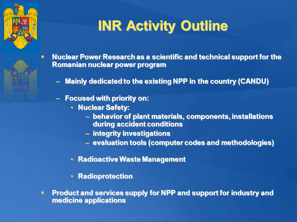 INR Activity Outline Nuclear Power Research as a scientific and technical support for the Romanian nuclear power program.