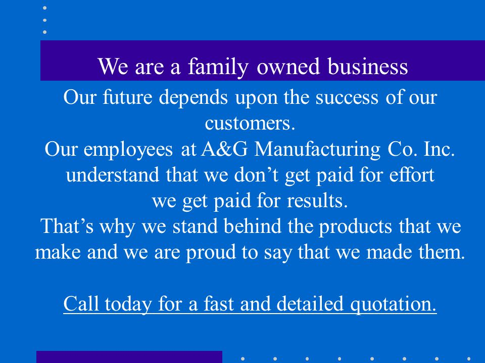 We are a family owned business