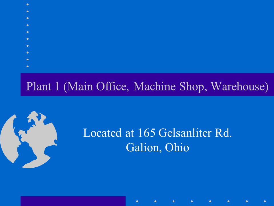Plant 1 (Main Office, Machine Shop, Warehouse)