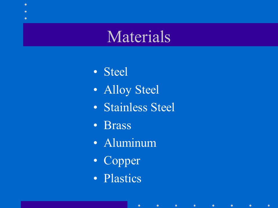 Materials Steel Alloy Steel Stainless Steel Brass Aluminum Copper